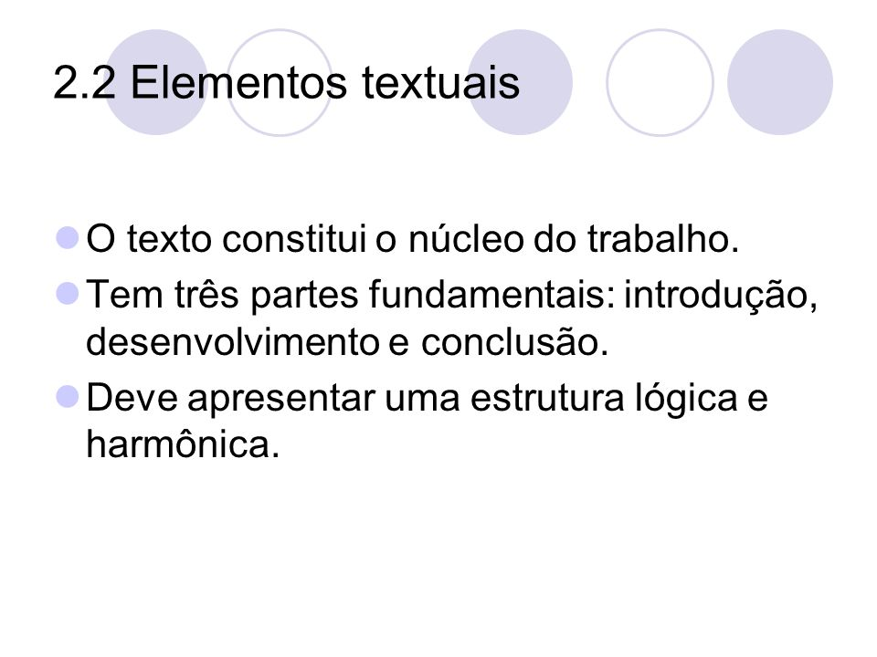2.2 Elementos textuais O texto constitui o núcleo do trabalho. Tem três partes fundamentais: introdução, desenvolvimento e conclusão. Deve apresentar