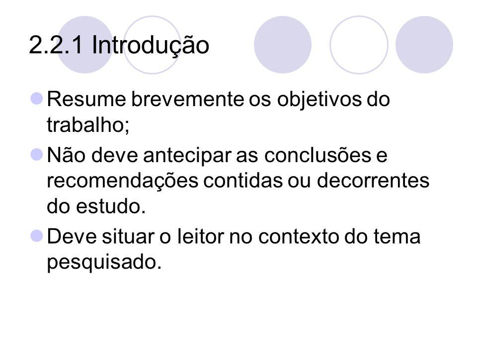 2.2.1 Introdução Resume brevemente os objetivos do trabalho; Não deve antecipar as conclusões e recomendações contidas ou decorrentes do estudo. Deve