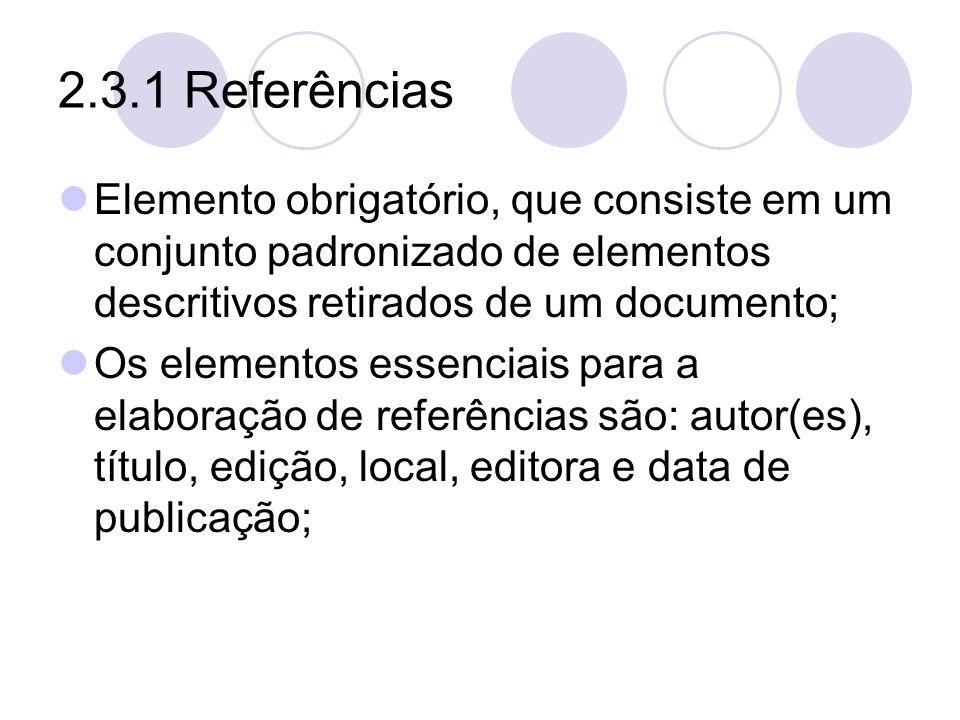 2.3.1 Referências Elemento obrigatório, que consiste em um conjunto padronizado de elementos descritivos retirados de um documento; Os elementos essen