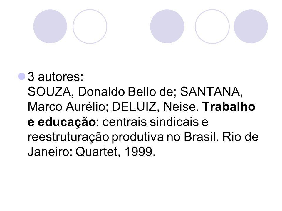 3 autores: SOUZA, Donaldo Bello de; SANTANA, Marco Aurélio; DELUIZ, Neise. Trabalho e educação: centrais sindicais e reestruturação produtiva no Brasi