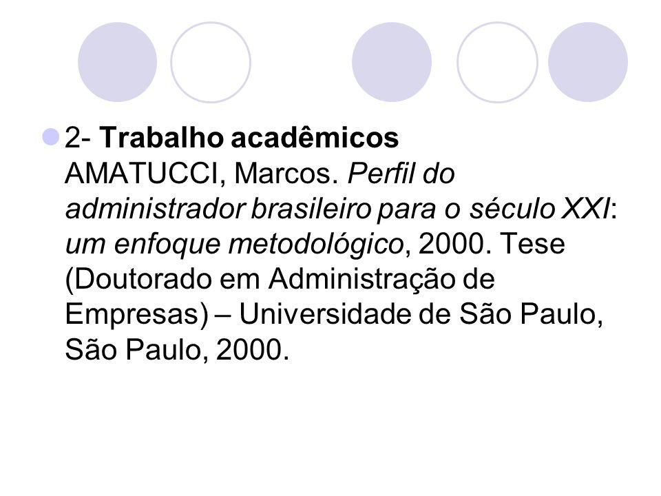 2- Trabalho acadêmicos AMATUCCI, Marcos. Perfil do administrador brasileiro para o século XXI: um enfoque metodológico, 2000. Tese (Doutorado em Admin
