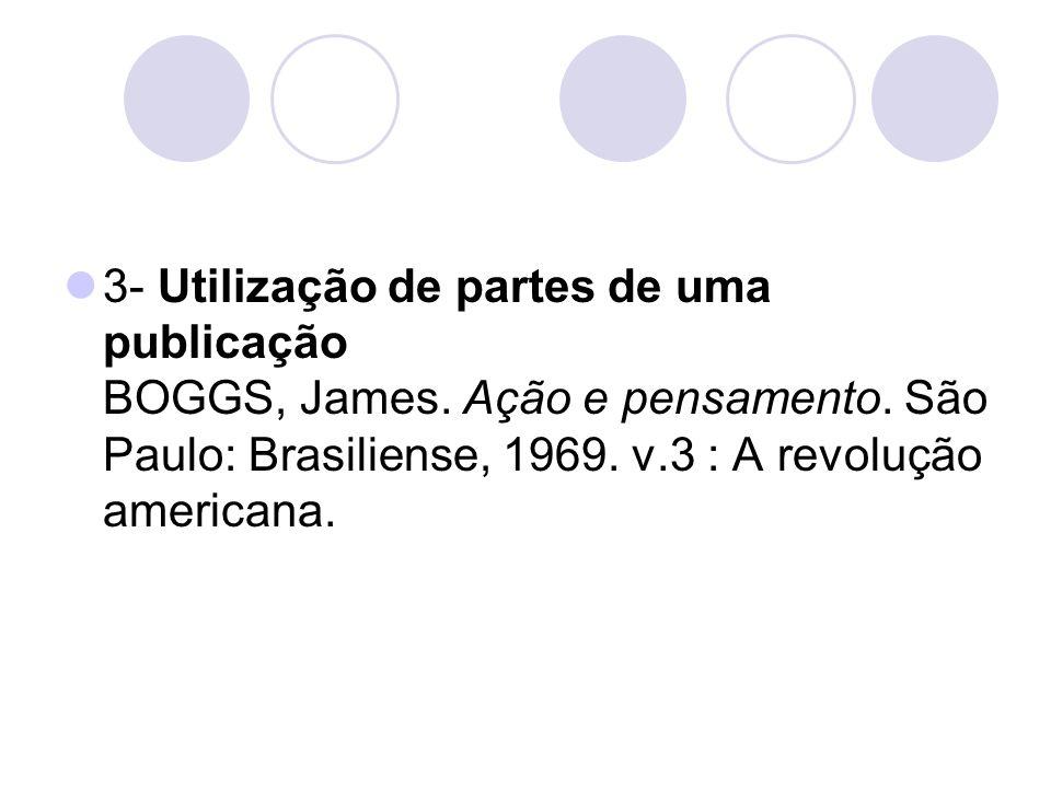 3- Utilização de partes de uma publicação BOGGS, James. Ação e pensamento. São Paulo: Brasiliense, 1969. v.3 : A revolução americana.