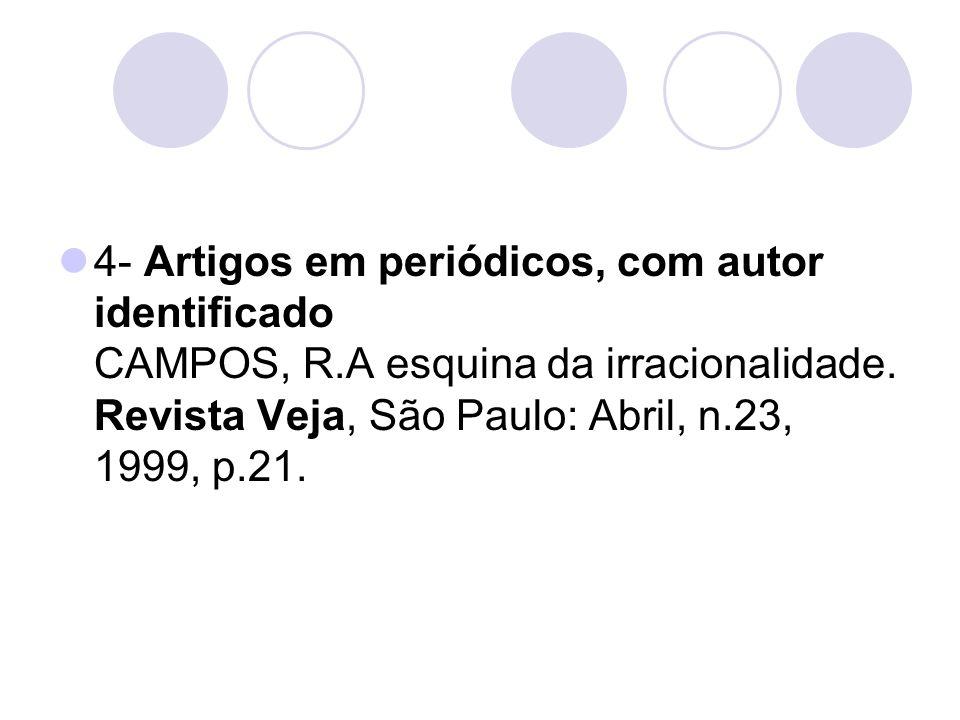 4- Artigos em periódicos, com autor identificado CAMPOS, R.A esquina da irracionalidade. Revista Veja, São Paulo: Abril, n.23, 1999, p.21.