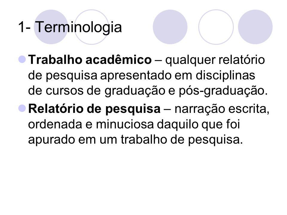 1- Terminologia Trabalho acadêmico – qualquer relatório de pesquisa apresentado em disciplinas de cursos de graduação e pós-graduação. Relatório de pe