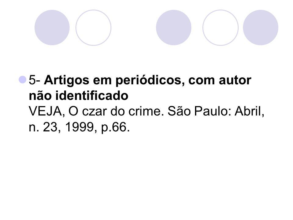 5- Artigos em periódicos, com autor não identificado VEJA, O czar do crime. São Paulo: Abril, n. 23, 1999, p.66.