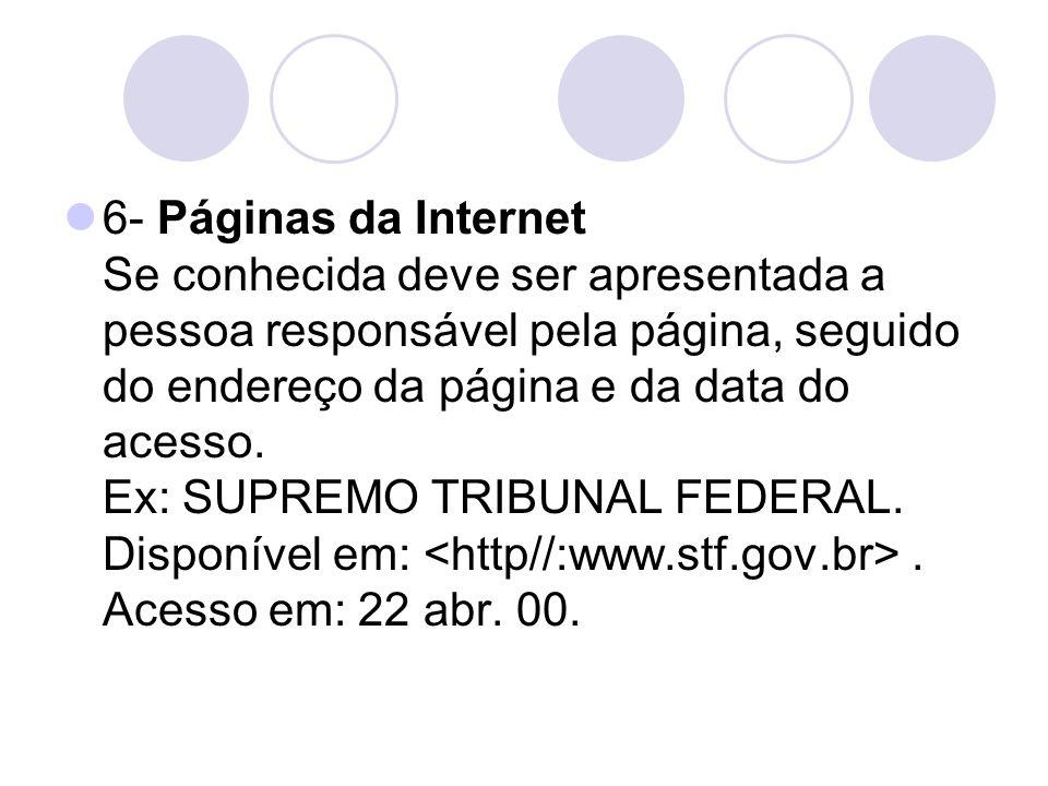 6- Páginas da Internet Se conhecida deve ser apresentada a pessoa responsável pela página, seguido do endereço da página e da data do acesso. Ex: SUPR