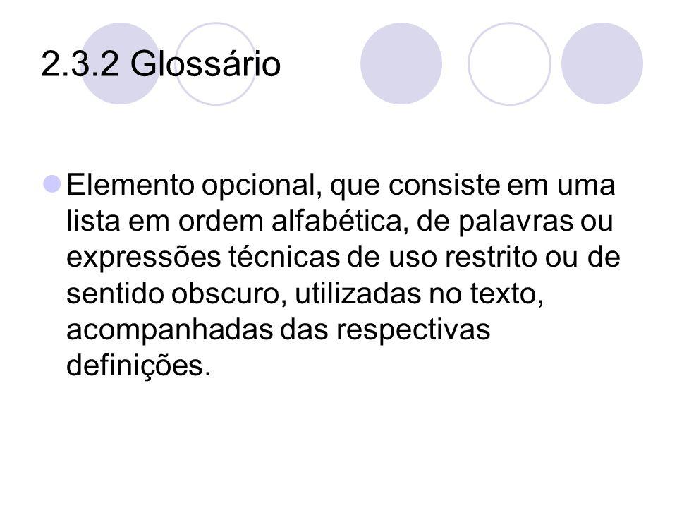 2.3.2 Glossário Elemento opcional, que consiste em uma lista em ordem alfabética, de palavras ou expressões técnicas de uso restrito ou de sentido obs