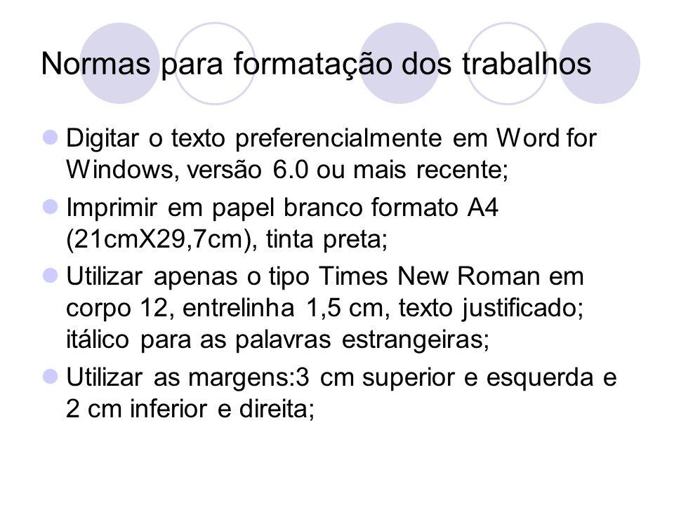 Normas para formatação dos trabalhos Digitar o texto preferencialmente em Word for Windows, versão 6.0 ou mais recente; Imprimir em papel branco forma