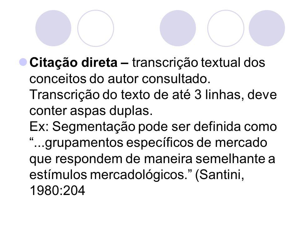 Citação direta – transcrição textual dos conceitos do autor consultado. Transcrição do texto de até 3 linhas, deve conter aspas duplas. Ex: Segmentaçã