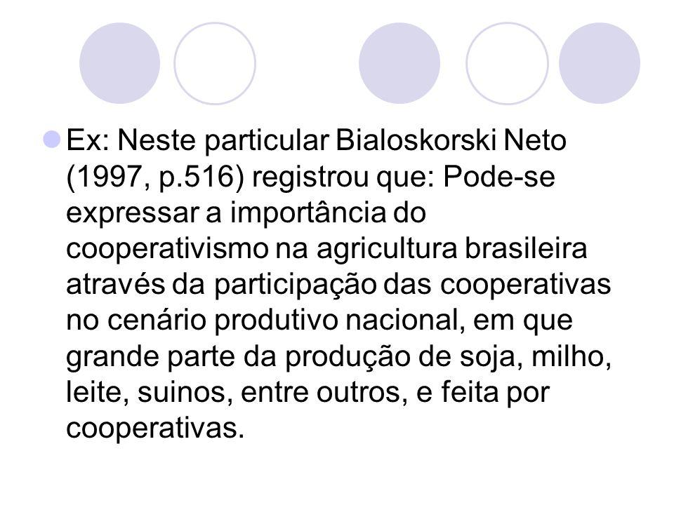 Ex: Neste particular Bialoskorski Neto (1997, p.516) registrou que: Pode-se expressar a importância do cooperativismo na agricultura brasileira atravé
