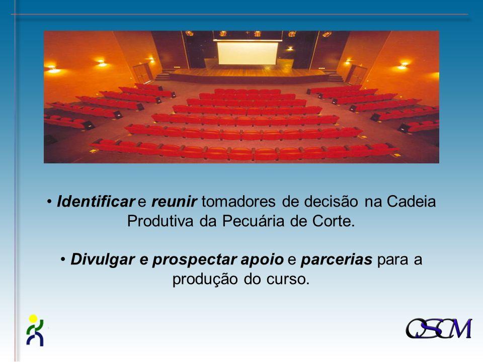 Identificar e reunir tomadores de decisão na Cadeia Produtiva da Pecuária de Corte. Divulgar e prospectar apoio e parcerias para a produção do curso.