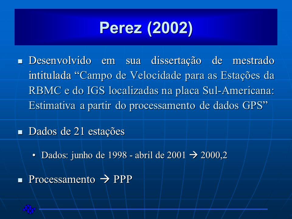 Perez (2002) Desenvolvido em sua dissertação de mestrado intitulada Campo de Velocidade para as Estações da RBMC e do IGS localizadas na placa Sul-Ame