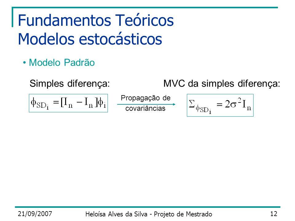 21/09/2007 Heloísa Alves da Silva - Projeto de Mestrado 12 Fundamentos Teóricos Modelos estocásticos Simples diferença: Modelo Padrão Propagação de co
