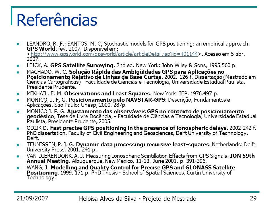21/09/2007 Heloísa Alves da Silva - Projeto de Mestrado 29 Referências LEANDRO, R. F.; SANTOS, M. C. Stochastic models for GPS positioning: an empiric