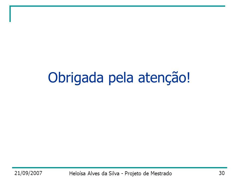 21/09/2007 Heloísa Alves da Silva - Projeto de Mestrado 30 Obrigada pela atenção!