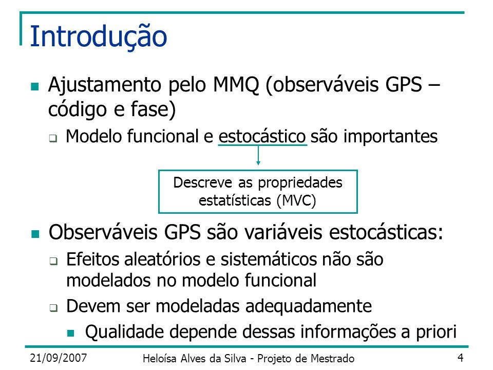21/09/2007 Heloísa Alves da Silva - Projeto de Mestrado 4 Introdução Ajustamento pelo MMQ (observáveis GPS – código e fase) Modelo funcional e estocás