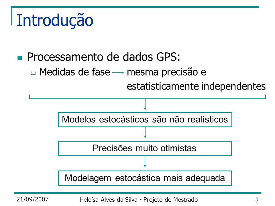 21/09/2007 Heloísa Alves da Silva - Projeto de Mestrado 5 Introdução Processamento de dados GPS: Medidas de fasemesma precisão e estatisticamente inde