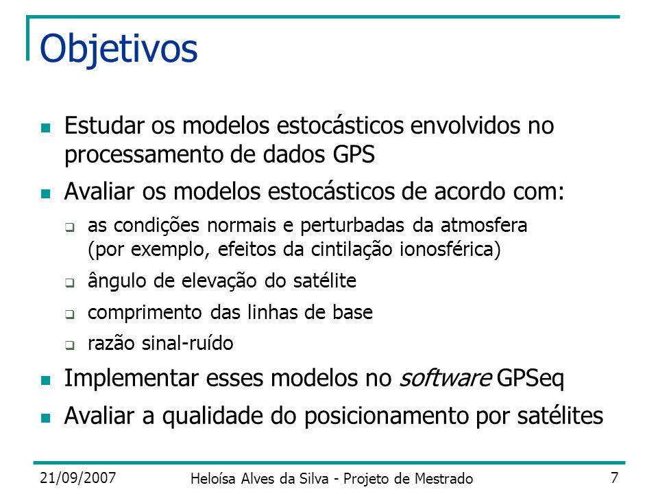 21/09/2007 Heloísa Alves da Silva - Projeto de Mestrado 7 Objetivos Estudar os modelos estocásticos envolvidos no processamento de dados GPS Avaliar o