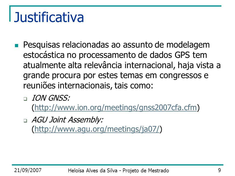 21/09/2007 Heloísa Alves da Silva - Projeto de Mestrado 9 Justificativa Pesquisas relacionadas ao assunto de modelagem estocástica no processamento de