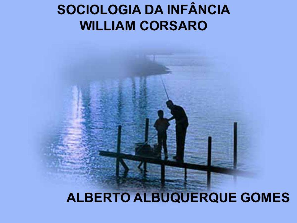 SOCIOLOGIA DA INFÂNCIA WILLIAM CORSARO ALBERTO ALBUQUERQUE GOMES