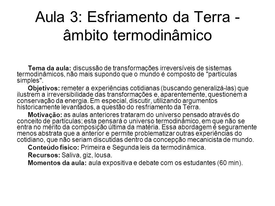Aula 3: Esfriamento da Terra - âmbito termodinâmico Tema da aula: discussão de transformações irreversíveis de sistemas termodinâmicos, não mais supon