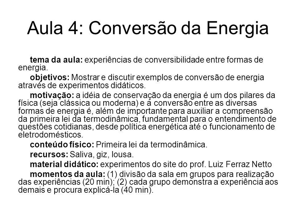 Aula 4: Conversão da Energia tema da aula: experiências de conversibilidade entre formas de energia. objetivos: Mostrar e discutir exemplos de convers