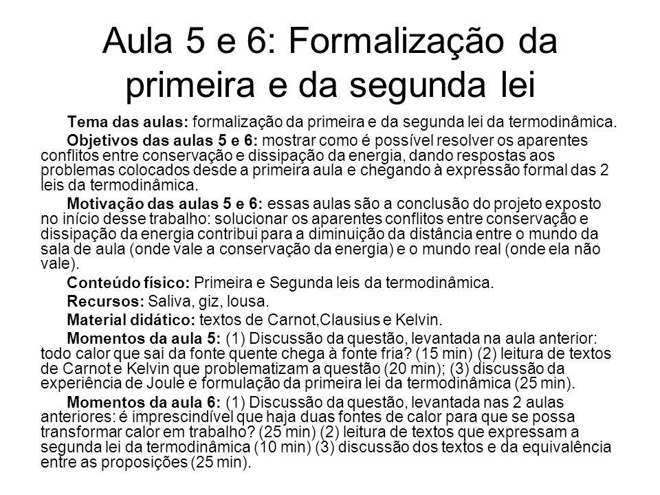 Aula 5 e 6: Formalização da primeira e da segunda lei Tema das aulas: formalização da primeira e da segunda lei da termodinâmica. Objetivos das aulas