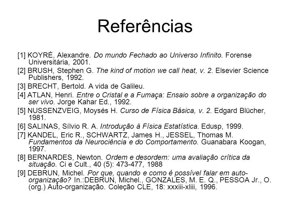 Referências [1] KOYRÉ, Alexandre. Do mundo Fechado ao Universo Infinito. Forense Universitária, 2001. [2] BRUSH, Stephen G. The kind of motion we call