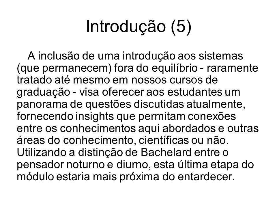 Introdução (5) A inclusão de uma introdução aos sistemas (que permanecem) fora do equilíbrio - raramente tratado até mesmo em nossos cursos de graduaç
