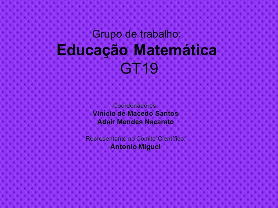Grupo de trabalho: Educação Matemática GT19 Coordenadores: Vinício de Macedo Santos Adair Mendes Nacarato Representante no Comitê Científico: Antonio