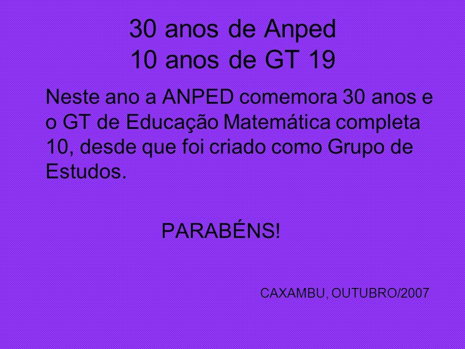 30 anos de Anped 10 anos de GT 19 Neste ano a ANPED comemora 30 anos e o GT de Educação Matemática completa 10, desde que foi criado como Grupo de Est