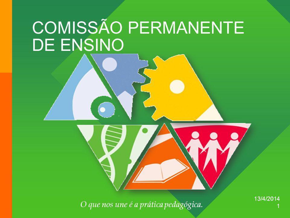 13/4/2014 O que nos une é a prática pedagógica. 1 COMISSÃO PERMANENTE DE ENSINO
