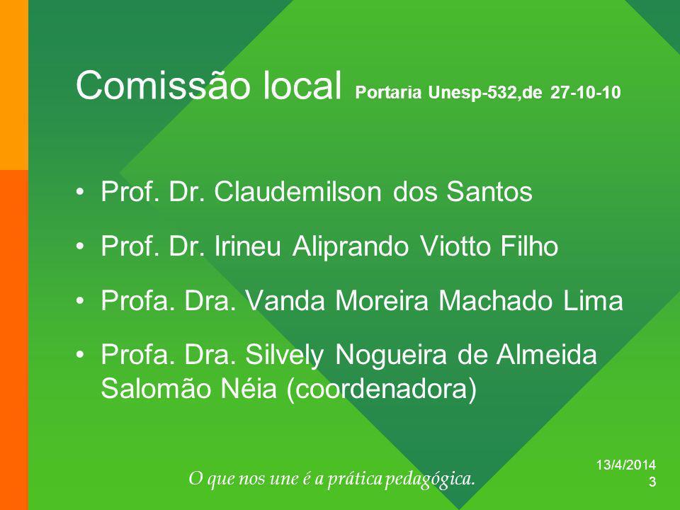 13/4/2014 O que nos une é a prática pedagógica. 3 Comissão local Portaria Unesp-532,de 27-10-10 Prof. Dr. Claudemilson dos Santos Prof. Dr. Irineu Ali