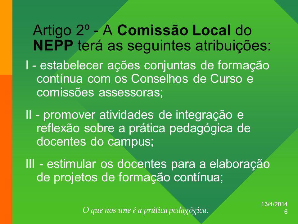 13/4/2014 O que nos une é a prática pedagógica. 6 Artigo 2º - A Comissão Local do NEPP terá as seguintes atribuições: I - estabelecer ações conjuntas
