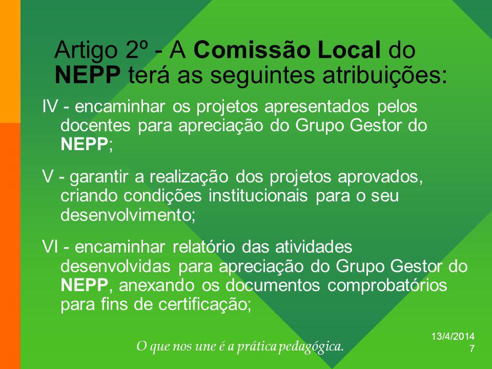 13/4/2014 O que nos une é a prática pedagógica. 7 IV - encaminhar os projetos apresentados pelos docentes para apreciação do Grupo Gestor do NEPP; V -
