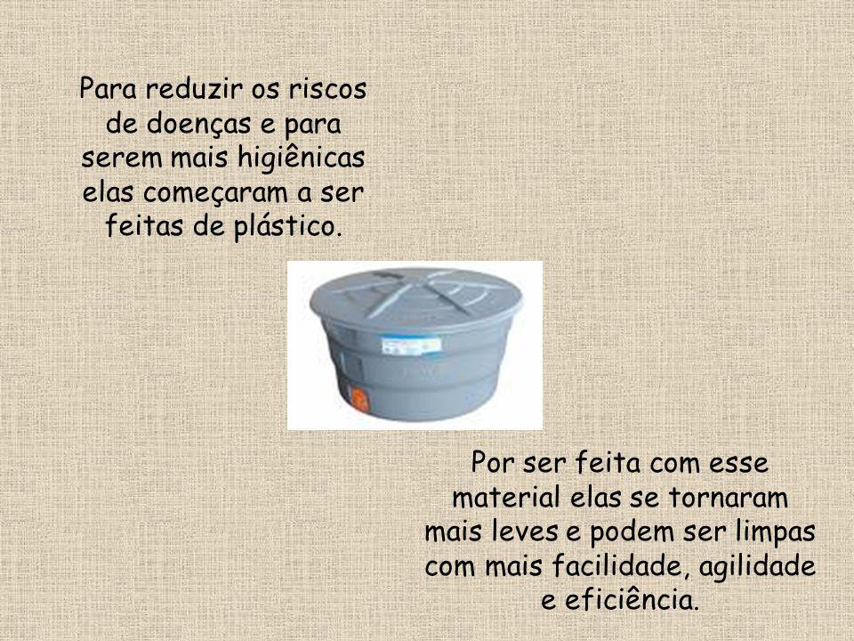 Para reduzir os riscos de doenças e para serem mais higiênicas elas começaram a ser feitas de plástico. Por ser feita com esse material elas se tornar