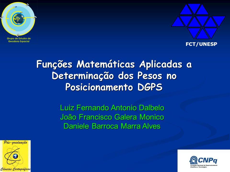 Funções Matemáticas Aplicadas a Determinação dos Pesos no Posicionamento DGPS Luiz Fernando Antonio Dalbelo João Francisco Galera Monico Daniele Barroca Marra Alves FCT/UNESP