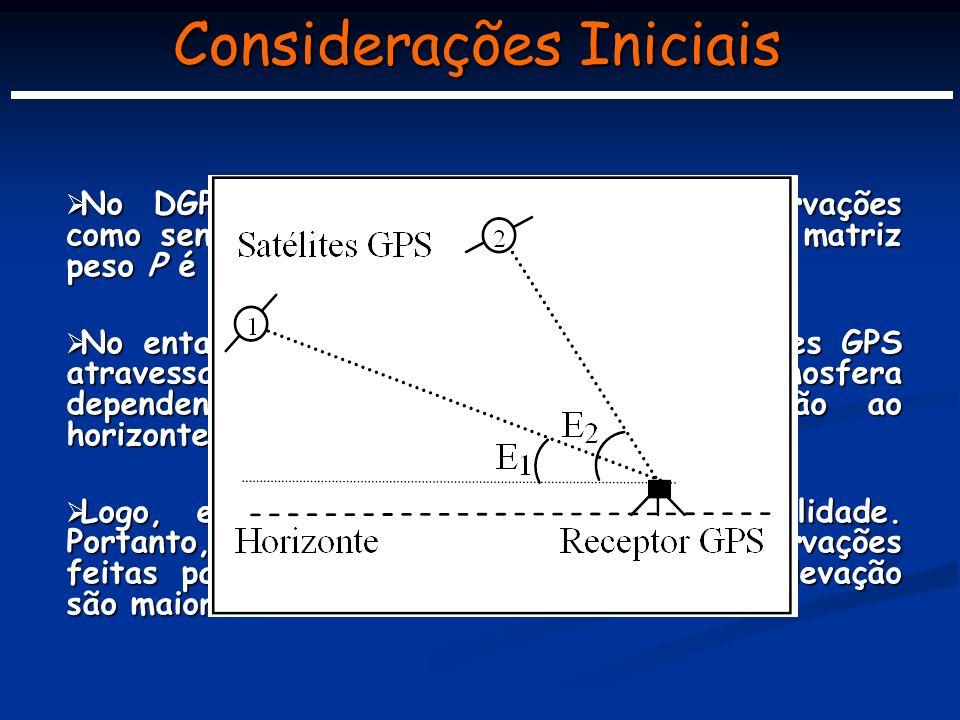 Considerações Iniciais No DGPS, geralmente utiliza-se as observações como sendo de mesma qualidade, ou seja, a matriz peso P é considerada como identidade (I).