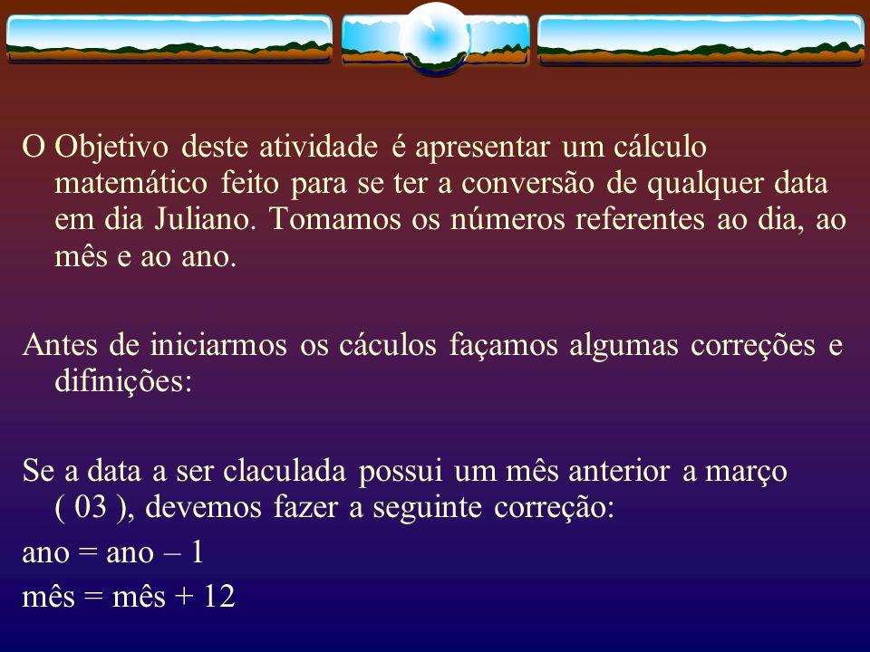 Se a data for posterior a 15/10/1582 façamos: A = parte inteira de ( ano / 100 ) B = parte inteira de ( A / 4 ) C = 2 – A + B Se a data for igual ou anterior a 4/10/1582 C = 0