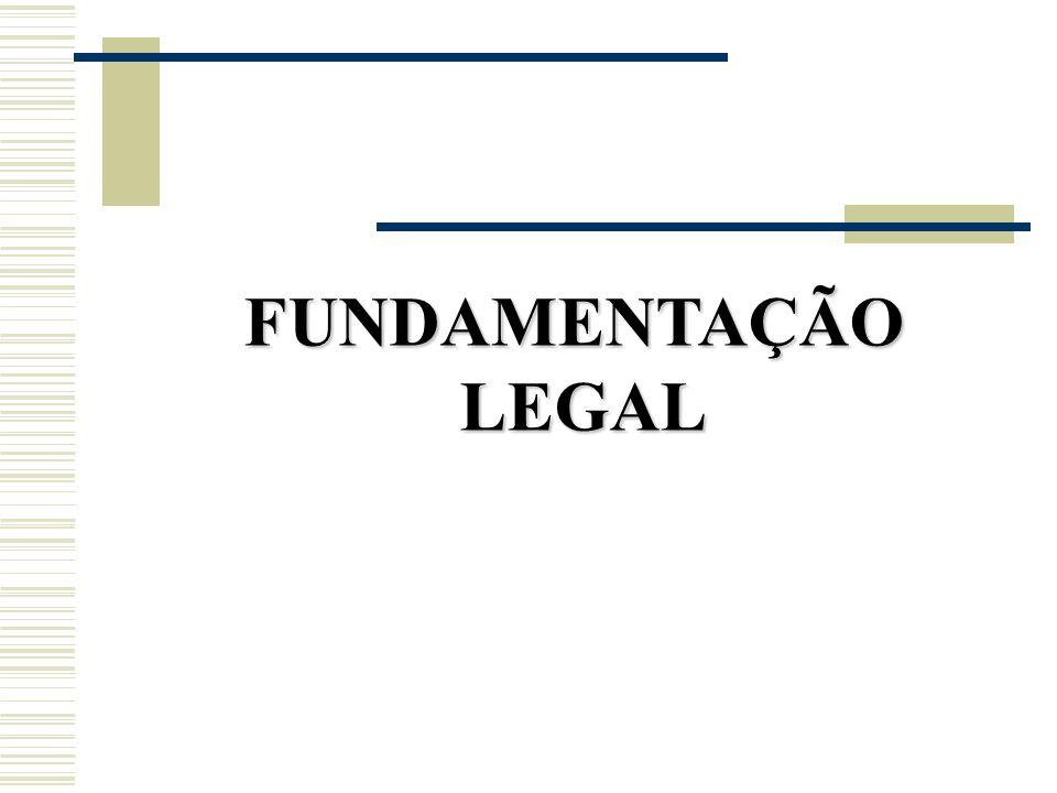 FUNDAMENTAÇÃO LEGAL LEGAL