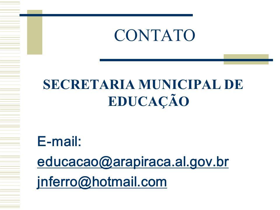 CONTATO SECRETARIA MUNICIPAL DE EDUCAÇÃO E-mail: educacao@arapiraca.al.gov.br jnferro@hotmail.com