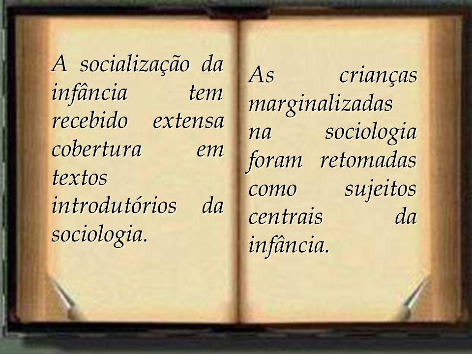 A socialização da infância tem recebido extensa cobertura em textos introdutórios da sociologia. As crianças marginalizadas na sociologia foram retoma