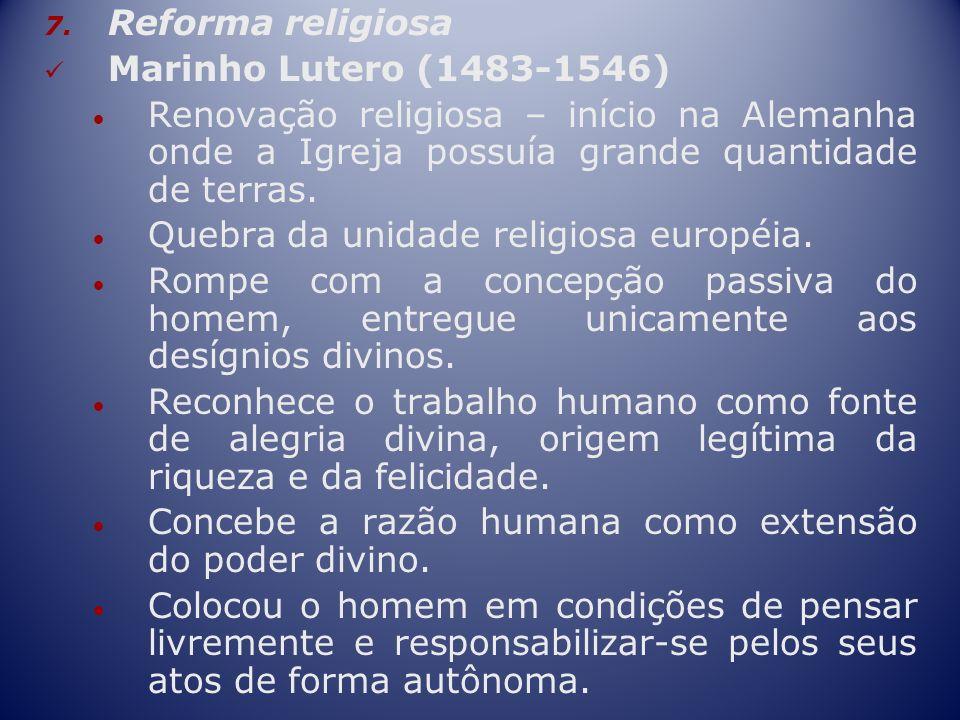 7. Reforma religiosa Marinho Lutero (1483-1546) Renovação religiosa – início na Alemanha onde a Igreja possuía grande quantidade de terras. Quebra da