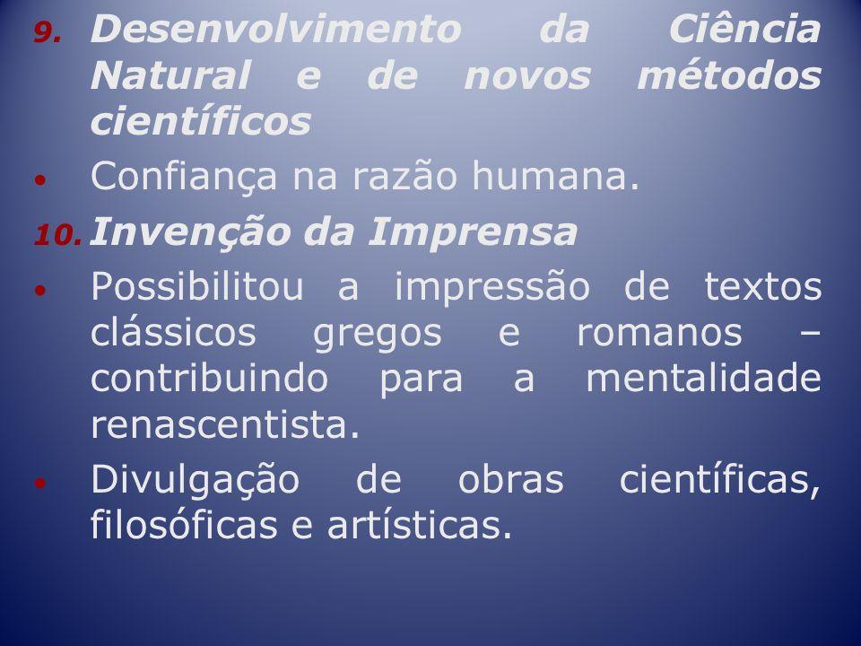 9. Desenvolvimento da Ciência Natural e de novos métodos científicos Confiança na razão humana. 10. Invenção da Imprensa Possibilitou a impressão de t
