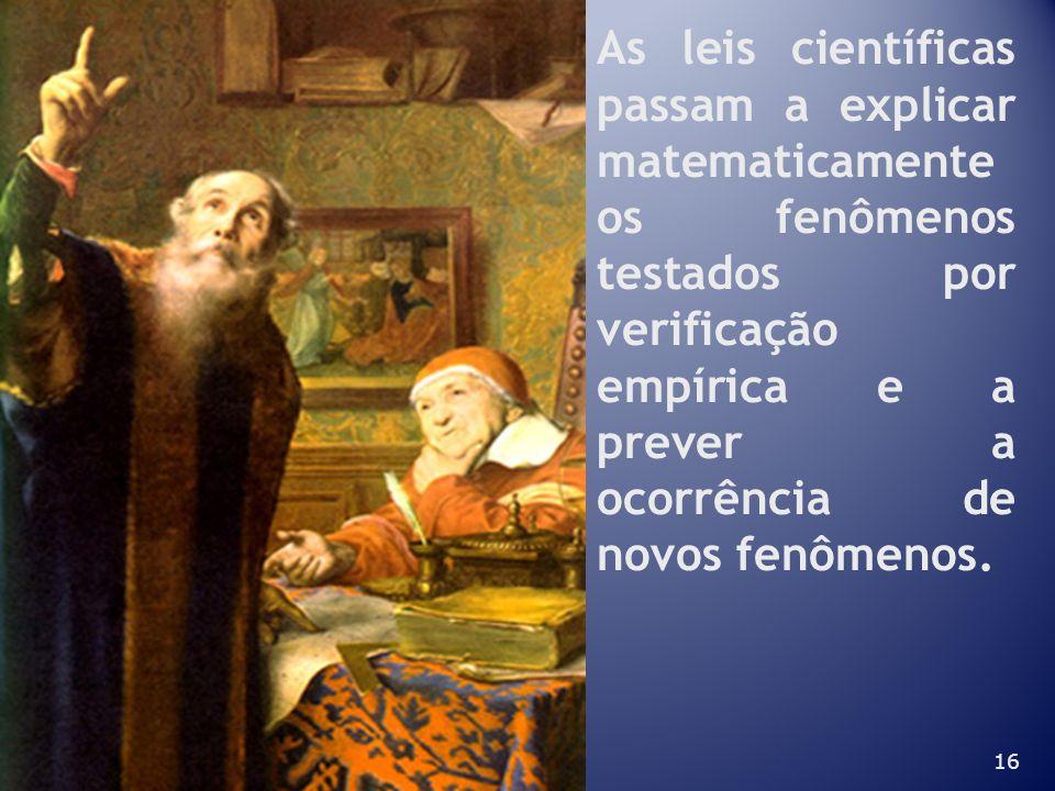 16 As leis científicas passam a explicar matematicamente os fenômenos testados por verificação empírica e a prever a ocorrência de novos fenômenos.