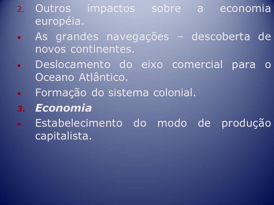 2. Outros impactos sobre a economia européia. As grandes navegações – descoberta de novos continentes. Deslocamento do eixo comercial para o Oceano At