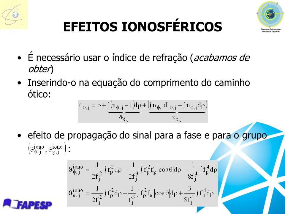 EFEITOS IONOSFÉRICOS É necessário usar o índice de refração (acabamos de obter) Inserindo-o na equação do comprimento do caminho ótico: efeito de prop