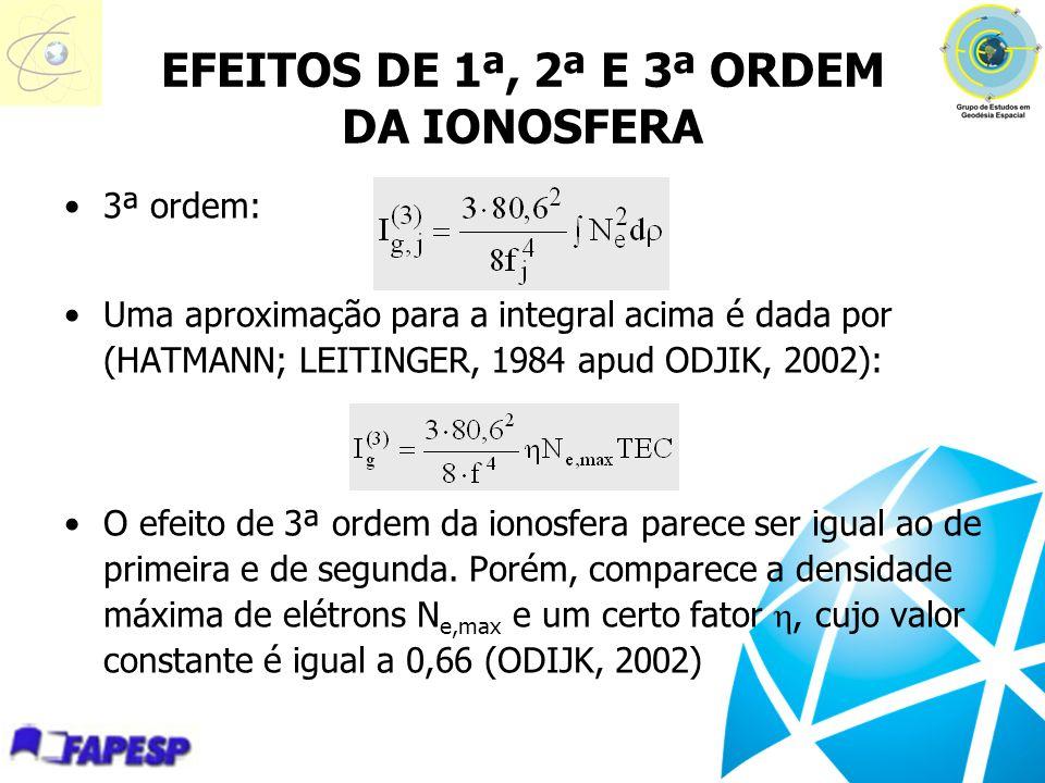 3ª ordem: Uma aproximação para a integral acima é dada por (HATMANN; LEITINGER, 1984 apud ODJIK, 2002): O efeito de 3ª ordem da ionosfera parece ser i