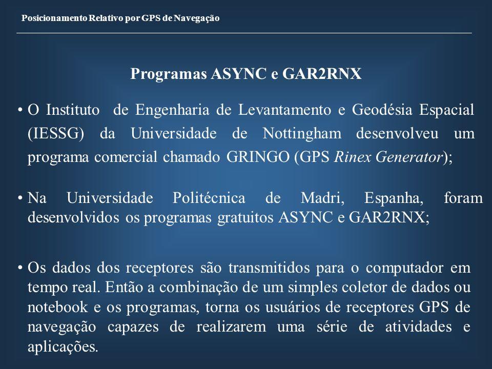 Posicionamento Relativo por GPS de Navegação Programas ASYNC e GAR2RNX O Instituto de Engenharia de Levantamento e Geodésia Espacial (IESSG) da Univer