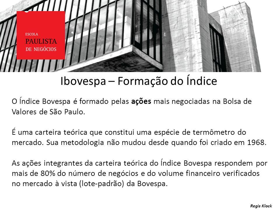 Regis Klock Ibovespa – Formação do Índice O Índice Bovespa é formado pelas ações mais negociadas na Bolsa de Valores de São Paulo. É uma carteira teór